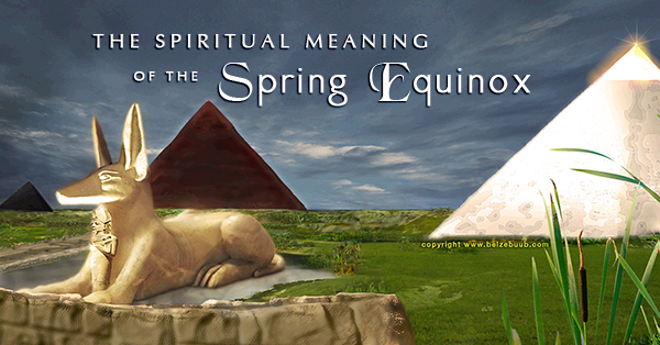 The Spiritual Meaning of the Spring Equinox - Belsebuub com